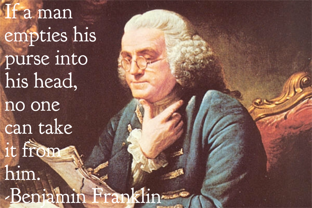 Ben Franklin Quote If a man empties his purse into his head