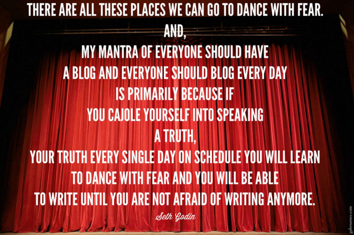 Seth Godin - Dance with fear quote